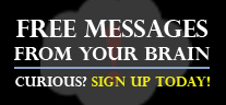 Sign up for Free Messages From Your Brain